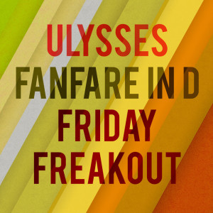 Fanfare in D / Friday Freakout